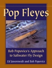 Pop Fleyes - Bob Popovics's Approach to Saltwater Fly Design ebook by Ed Jaworowski, Bob Popovics