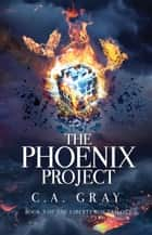 The Phoenix Project: The Liberty Box, Book 3 ebook by C.A. Gray