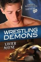 Wrestling Demons ebook by Xavier Mayne