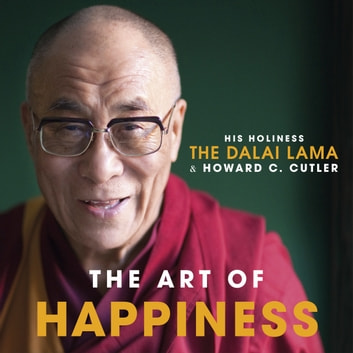 The Art of Happiness - A Handbook for Living audiobook by The Dalai Lama,Howard C. Cutler,Dalai Lama,Howard Cutler