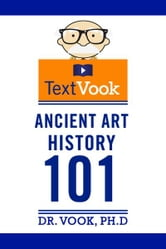 Ancient Art History 101: The TextVook ebook by Dr. Vook Ph.D