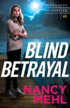 Blind Betrayal (Defenders of Justice Book #3) eBook by Nancy Mehl
