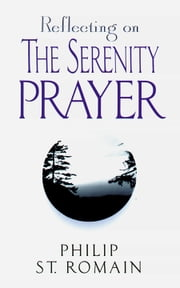 Reflecting on the Serenity Prayer ebook by St. Romain, Philip