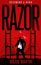 Razor - Becoming a Hero ebook by Wilkie Martin