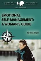 Emotional Self-Management: A Woman's Guide ebook by Ilana Singer