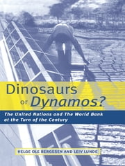 Dinosaurs or Dynamos - The United Nations and the World Bank at the Turn of the Century ebook by Helge Ole Bergesen,Leiv Lunde