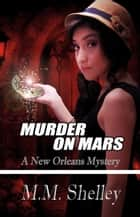 Murder on Mars ebook by M.M. Shelley