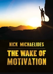 The Wake of Motivation ebook by Nick Michaelides