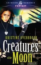 Creatures of the Moon ebook by Kristine Overbrook