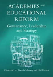 Academies and Educational Reform ebook by Leo, Elizabeth, Galloway, David and Hearne, Phil
