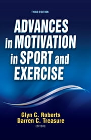 Advances in Motivation in Sport and Exercise 3rd Edition ebook by Glyn Roberts,Darren Treasure