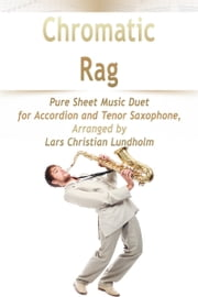 Chromatic Rag Pure Sheet Music Duet for Accordion and Tenor Saxophone, Arranged by Lars Christian Lundholm ebook by Pure Sheet Music