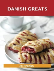 Danish Greats: Delicious Danish Recipes, The Top 47 Danish Recipes ebook by Jo Franks