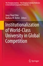 Institutionalization of World-Class University in Global Competition ebook by Jung Cheol SHIN,Barbara M. Kehm
