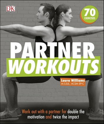 Partner Workouts - Team up and train with exercises you can do anywhere ebook by Laura Williams,Noel Ferrin