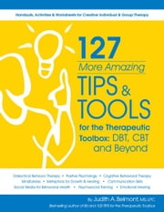 127 More Amazing Tips and Tools for the Therapeutic Toolbox: Dbt, CBT and Beyond ebook by Belmont Ms, Lpc, Judith