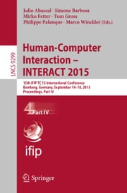 Human-Computer Interaction – INTERACT 2015 - 15th IFIP TC 13 International Conference, Bamberg, Germany, September 14-18, 2015, Proceedings, Part IV ebook by Julio Abascal,Simone Barbosa,Mirko Fetter,Tom Gross,Philippe Palanque,Marco Winckler