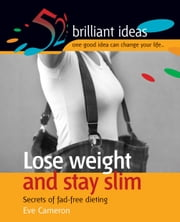 Lose weight and stay slim - Secrets of fad-free dieting ebook by Eve Cameron