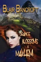 Orange Blossoms & Mayhem ebook by Blair Bancroft