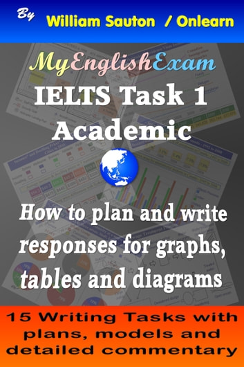 IELTS Task 1 Academic: How to Plan and Write Responses for Graphs, Tables and Diagrams ebook by William Sauton