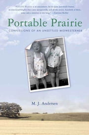 Portable Prairie - Confessions of an Unsettled Midwesterner ebook by M. J. Andersen