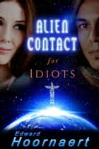 Alien Contact for Idiots ebook by Edward Hoornaert
