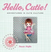 Hello, Cutie! - Adventures in Cute Culture ebook by Pamela Klaffke