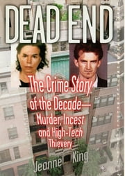 Dead End - The Crime Story of the Decade--Murder, Incest and High-Tech Thievery ebook by Jeanne King