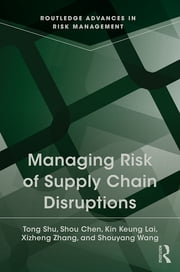 Managing Risk of Supply Chain Disruptions ebook by Tong Shu,Shou Chen,Kin Keung Lai,Xizheng Zhang,Shouyang Wang