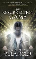 The Resurrection Game - Conspiracy of Angels 3 ebook by Michelle Belanger