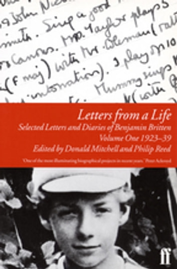 Letters from a Life Vol 1: 1923-39 - Selected Letters and Diaries of Benjamin Britten ebook by Benjamin Britten