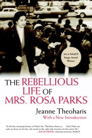 The Rebellious Life of Mrs. Rosa Parks ebook by Jeanne Theoharis