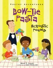 Bow-Tie Pasta - Acrostic Poems ebook by Brian P. Cleary,Andy  Rowland