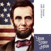 Young Abe Lincoln, The Audiolibro by Your Story Hour