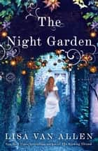 The Night Garden - A Novel ebook by Lisa Van Allen