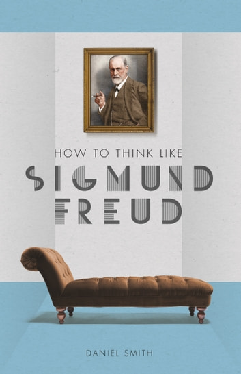 How to think like sigmund freud ebook by daniel smith how to think like sigmund freud ebook by daniel smith fandeluxe Gallery