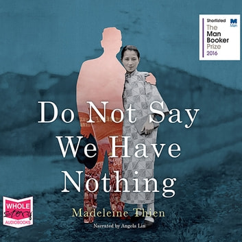 Do Not Say We Have Nothing audiobook by Madeleine Thien