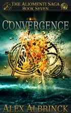 Convergence - The Aliomenti Saga - Book 7 ebook by Alex Albrinck