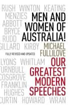 Men and Women of Australia! - Our Greatest Modern Speeches ebook by Michael Fullilove