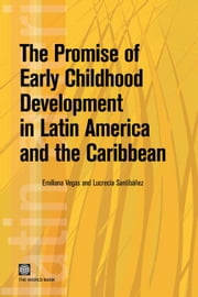 The Promise Of Early Childhood Development In Latin America ebook by Vegas Emiliana; Santibanez Lucrecia