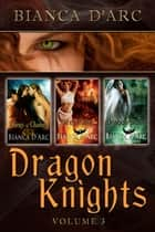 Dragon Knights Anthology Volume 3 ebook by Bianca D'Arc