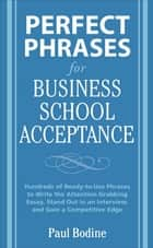 Perfect Phrases for Business School Acceptance ebook by Paul Bodine
