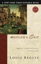Mistler's Exit - A Novel eBook by Louis Begley