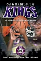 Sacramento Kings - An Interactive Guide to the World of Sports ebook by Daniel Brush, David Horne, Marc Maxwell