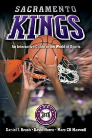 Sacramento Kings - An Interactive Guide to the World of Sports ebook by Daniel Brush,David Horne,Marc Maxwell