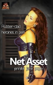 Net Asset: Rubber-clad heroines in peril ebook by Jennifer Jane Pope