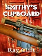 Smithy's Cupboard ebook by Ray Clift