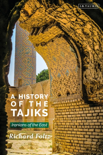 A History of the Tajiks - Iranians of the East eBook by Richard Foltz