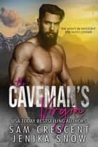 The Caveman's Virgin (Cavemen, 1) - Cavemen ebook by Jenika Snow, Sam Crescent
