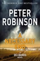A Necessary End: DCI Banks 3 ebook by Peter Robinson